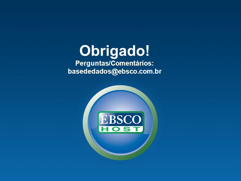Obrigado! Perguntas/Comentários: basededados@ebsco.com.br