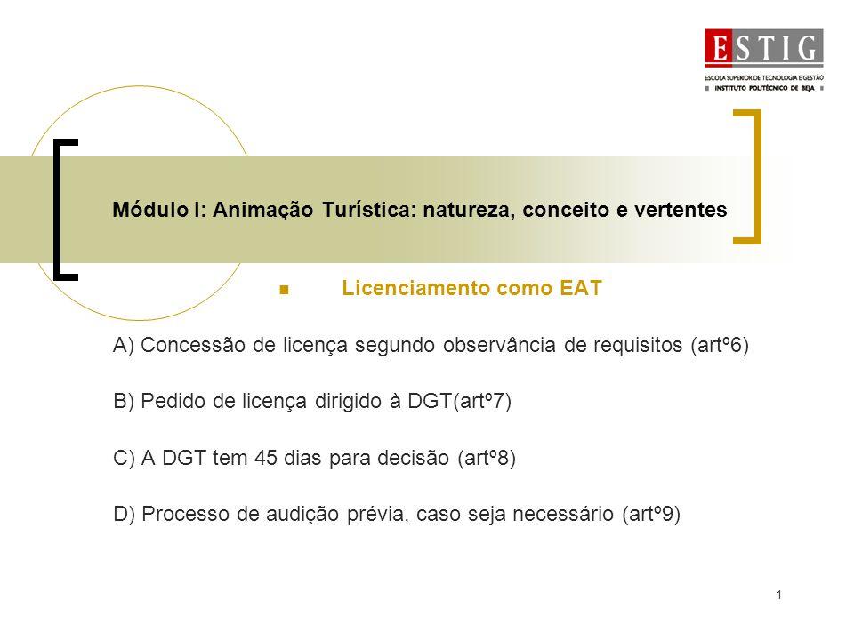 2 Módulo I: Animação Turística: natureza, conceito e vertentes Licenciamento como OMT (Dec-Lei 204-2000) A) Ver a entidade que emite a licença (artº5, artº8 e artº9) B) Pedido de licenciamento (artº11) C) Parecer prévios (artº12) D) Período de decisão (artº13)