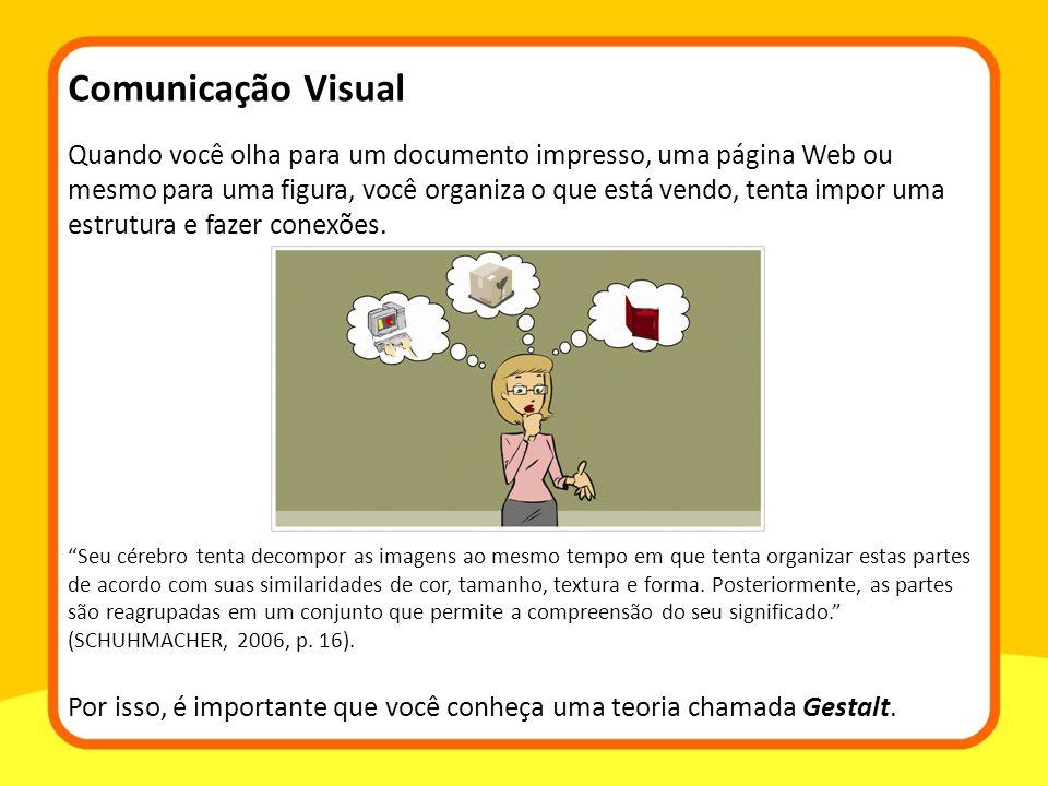 Quando você olha para um documento impresso, uma página Web ou mesmo para uma figura, você organiza o que está vendo, tenta impor uma estrutura e fazer conexões.