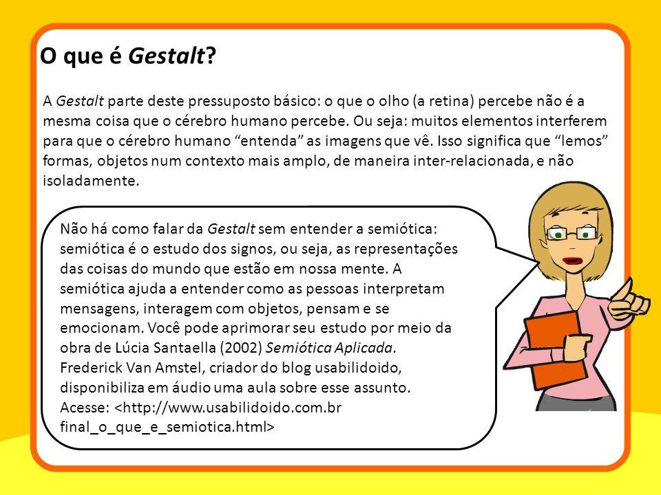 A Gestalt parte deste pressuposto básico: o que o olho (a retina) percebe não é a mesma coisa que o cérebro humano percebe. Ou seja: muitos elementos