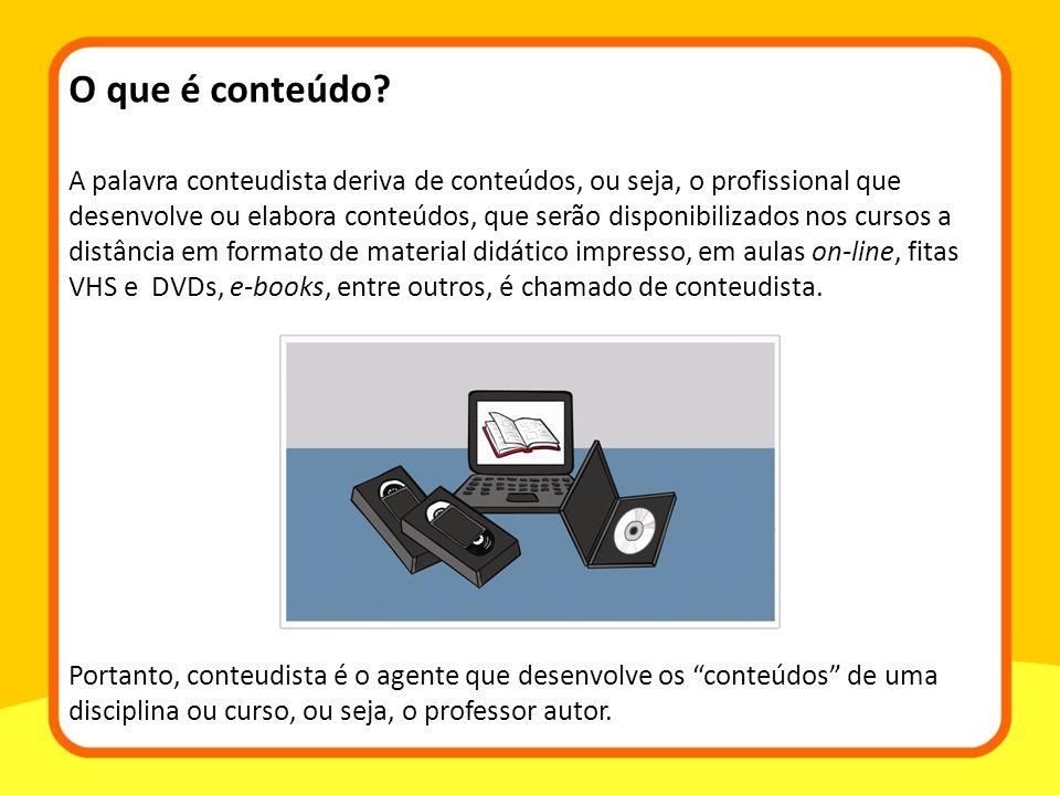 A palavra conteudista deriva de conteúdos, ou seja, o profissional que desenvolve ou elabora conteúdos, que serão disponibilizados nos cursos a distân