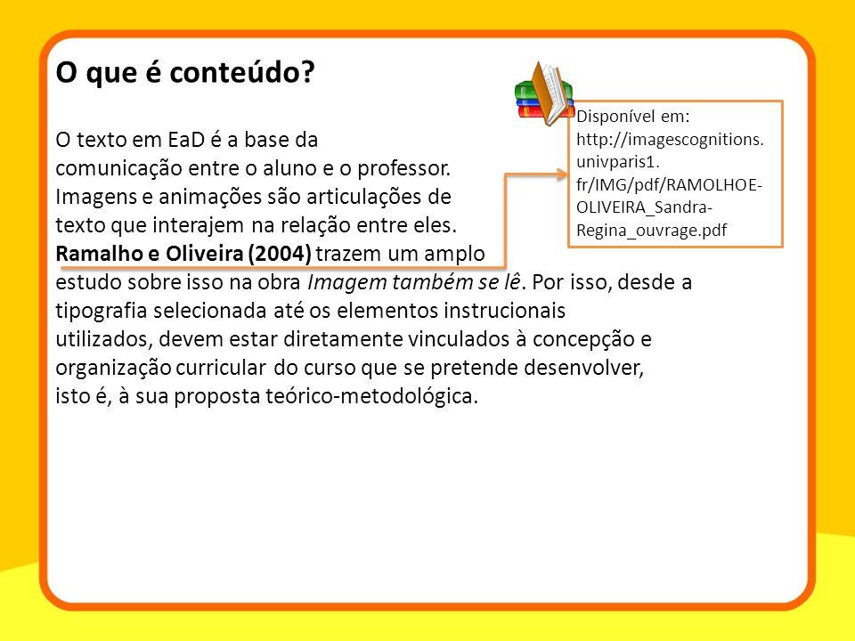O que é conteúdo? O texto em EaD é a base da comunicação entre o aluno e o professor. Imagens e animações são articulações de texto que interajem na r