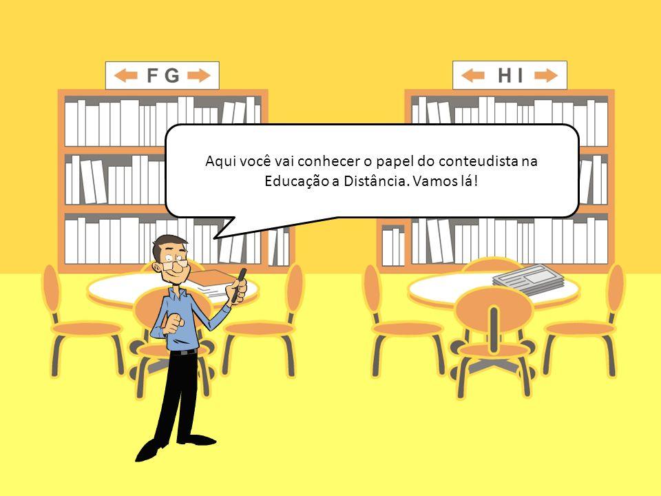 Aqui você vai conhecer o papel do conteudista na Educação a Distância. Vamos lá!