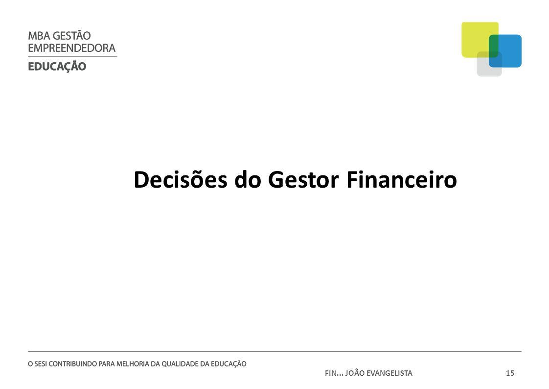 FIN... JOÃO EVANGELISTA15 Decisões do Gestor Financeiro