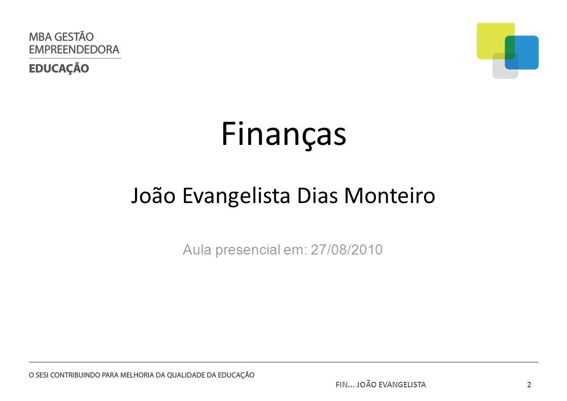 2 Finanças João Evangelista Dias Monteiro Aula presencial em: 27/08/2010