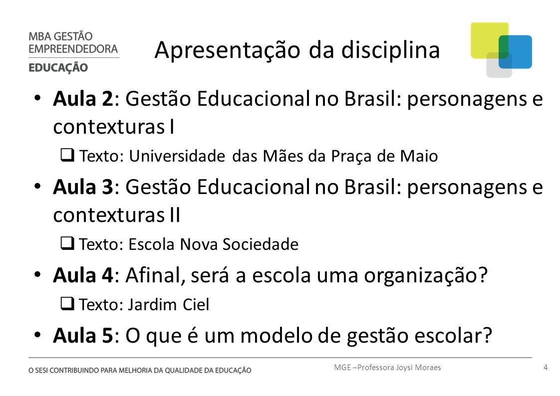 Apresentação da disciplina Aula 2: Gestão Educacional no Brasil: personagens e contexturas I Texto: Universidade das Mães da Praça de Maio Aula 3: Ges
