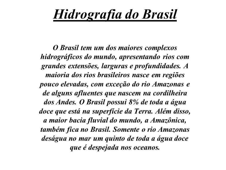 Hidrografia do Brasil O Brasil tem um dos maiores complexos hidrográficos do mundo, apresentando rios com grandes extensões, larguras e profundidades.