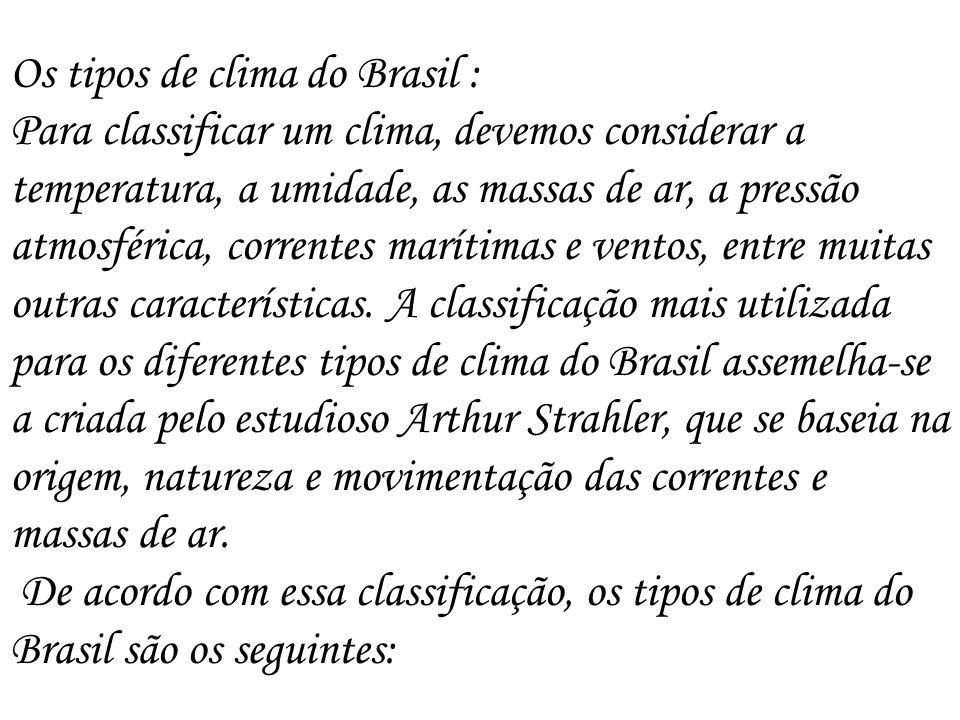 Os tipos de clima do Brasil : Para classificar um clima, devemos considerar a temperatura, a umidade, as massas de ar, a pressão atmosférica, corrente