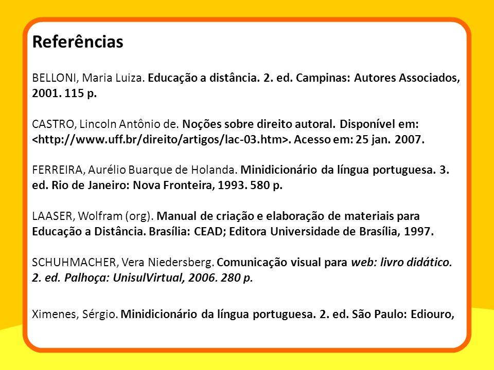 BELLONI, Maria Luiza. Educação a distância. 2. ed. Campinas: Autores Associados, 2001. 115 p. CASTRO, Lincoln Antônio de. Noções sobre direito autoral