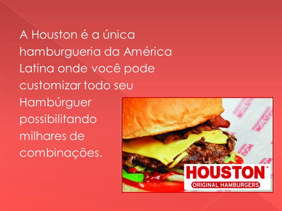 A Houston é a única hamburgueria da América Latina onde você pode customizar todo seu Hambúrguer possibilitando milhares de combinações.