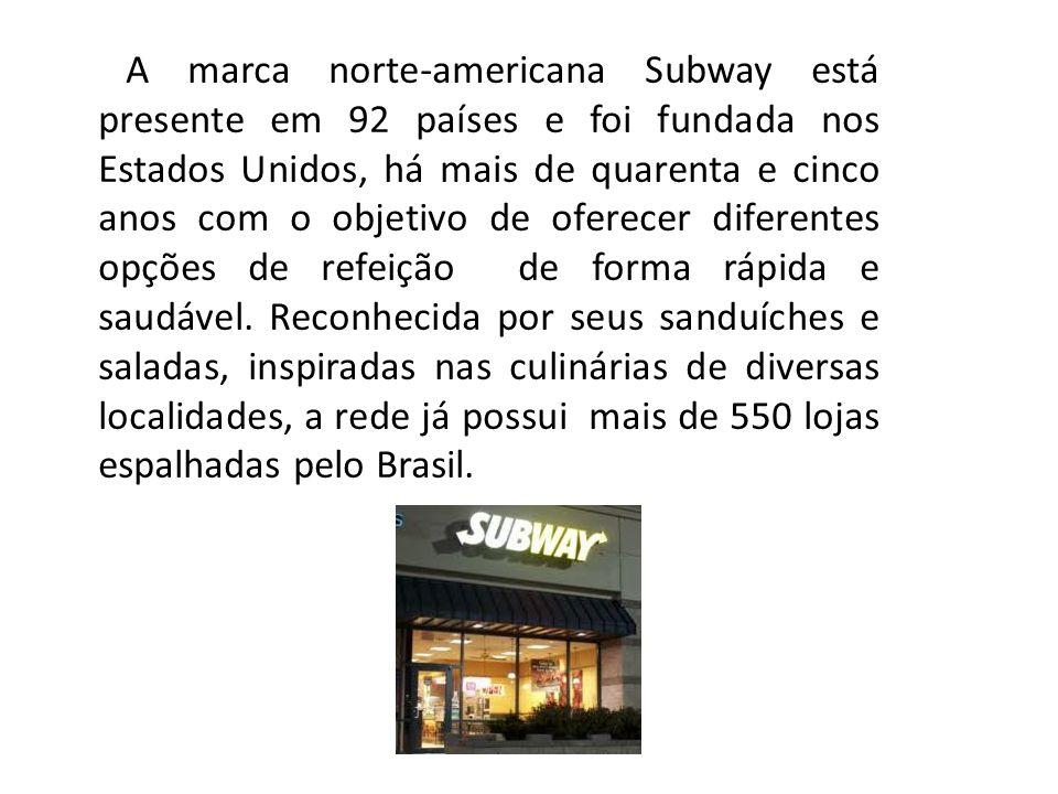 A marca norte-americana Subway está presente em 92 países e foi fundada nos Estados Unidos, há mais de quarenta e cinco anos com o objetivo de oferece