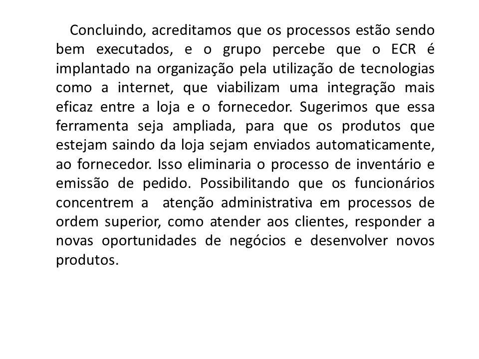 Concluindo, acreditamos que os processos estão sendo bem executados, e o grupo percebe que o ECR é implantado na organização pela utilização de tecnol