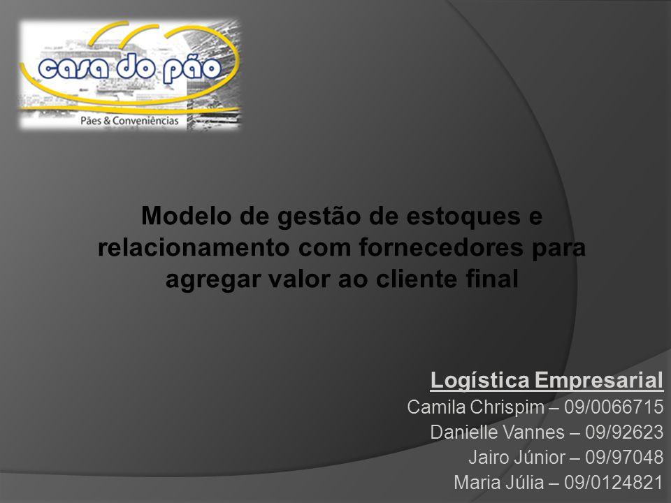 Modelo de gestão de estoques e relacionamento com fornecedores para agregar valor ao cliente final Logística Empresarial Camila Chrispim – 09/0066715