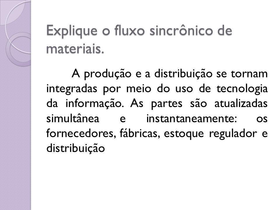 Explique o fluxo sincrônico de materiais.