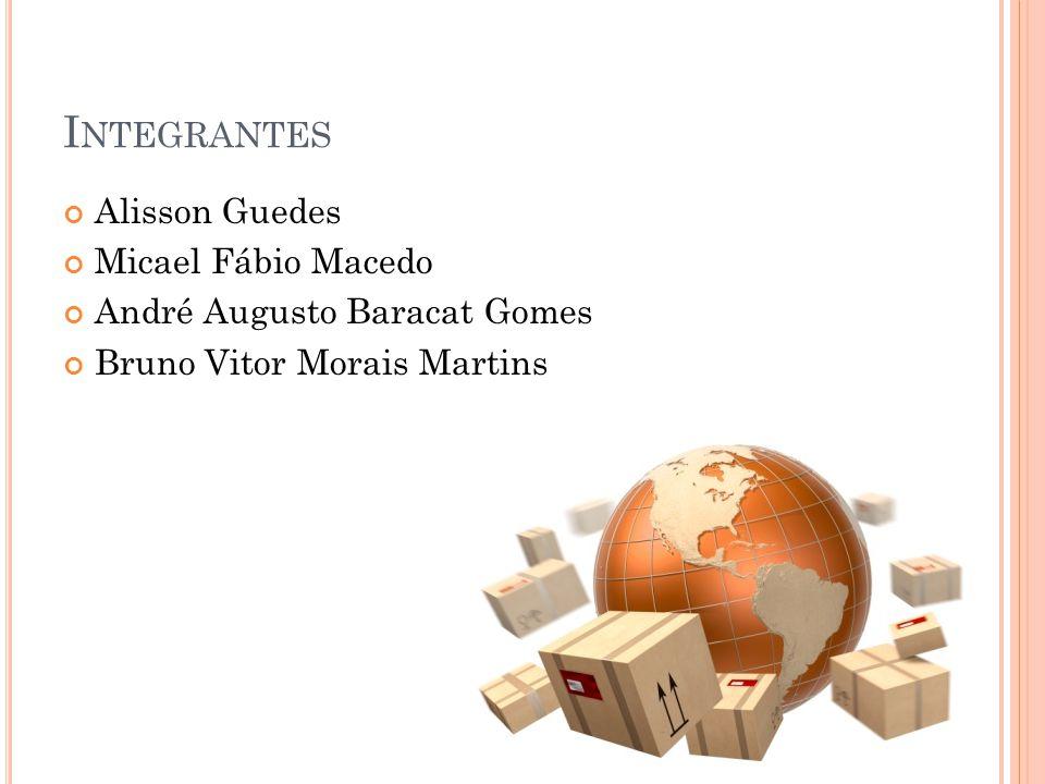 I NTEGRANTES Alisson Guedes Micael Fábio Macedo André Augusto Baracat Gomes Bruno Vitor Morais Martins