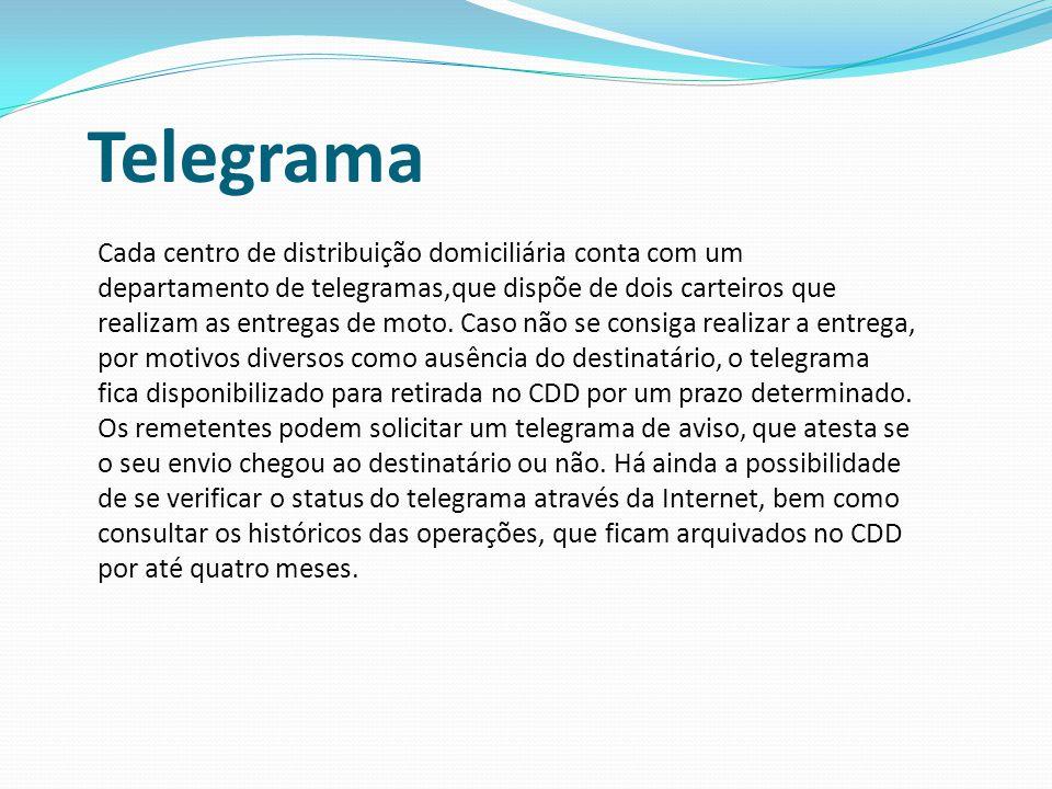 Telegrama Cada centro de distribuição domiciliária conta com um departamento de telegramas,que dispõe de dois carteiros que realizam as entregas de mo