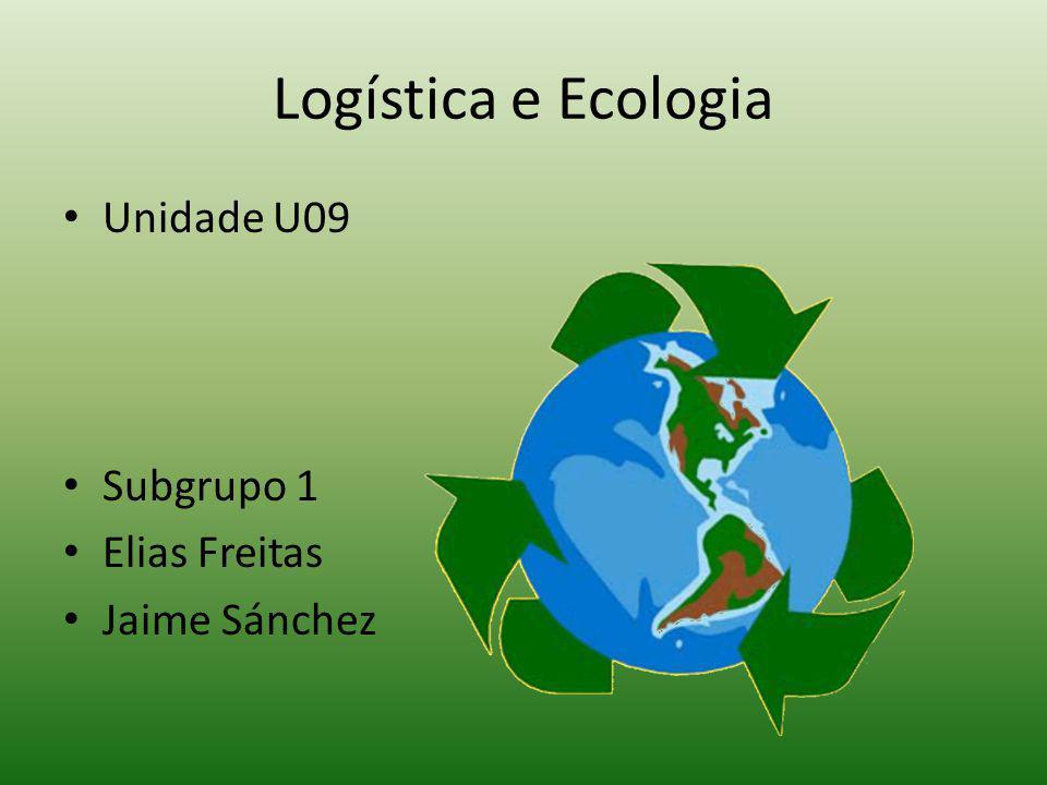 Logística e Ecologia Unidade U09 Subgrupo 1 Elias Freitas Jaime Sánchez