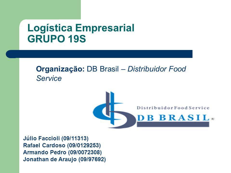 Logística Empresarial GRUPO 19S Organização: DB Brasil – Distribuidor Food Service Júlio Faccioli (09/11313) Rafael Cardoso (09/0129253) Armando Pedro (09/0072308) Jonathan de Araujo (09/97692)