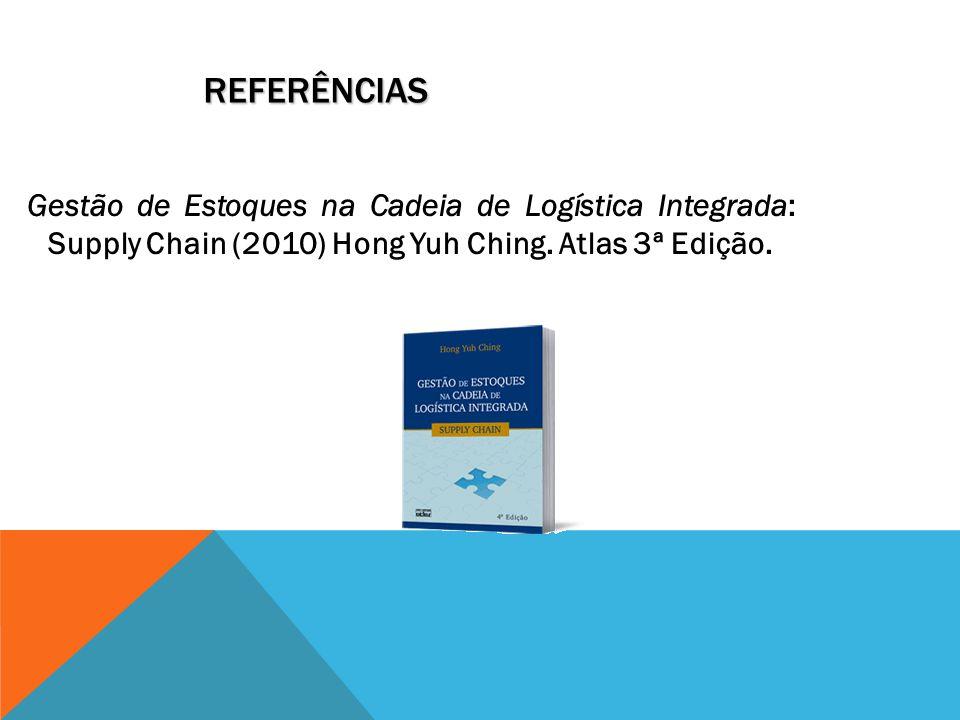 REFERÊNCIAS Gestão de Estoques na Cadeia de Logística Integrada: Supply Chain (2010) Hong Yuh Ching. Atlas 3ª Edição.