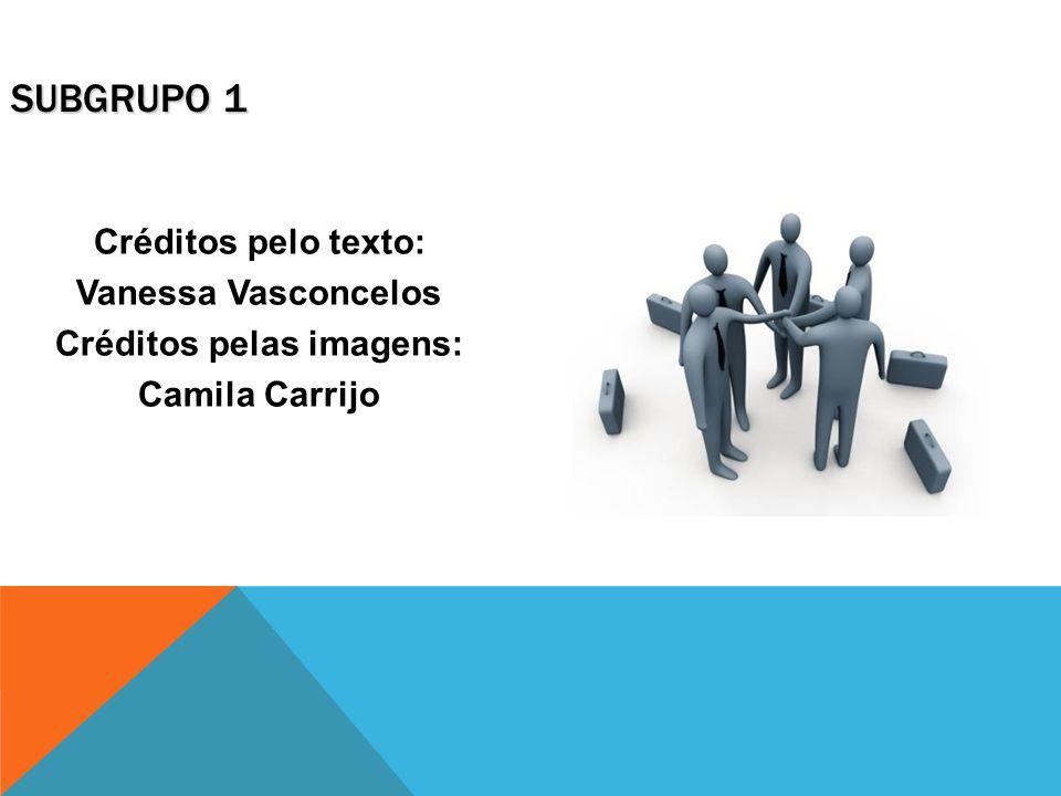 SUBGRUPO 1 Créditos pelo texto: Vanessa Vasconcelos Créditos pelas imagens: Camila Carrijo