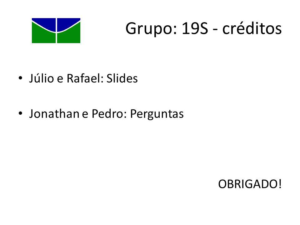 Grupo: 19S - créditos Júlio e Rafael: Slides Jonathan e Pedro: Perguntas OBRIGADO!