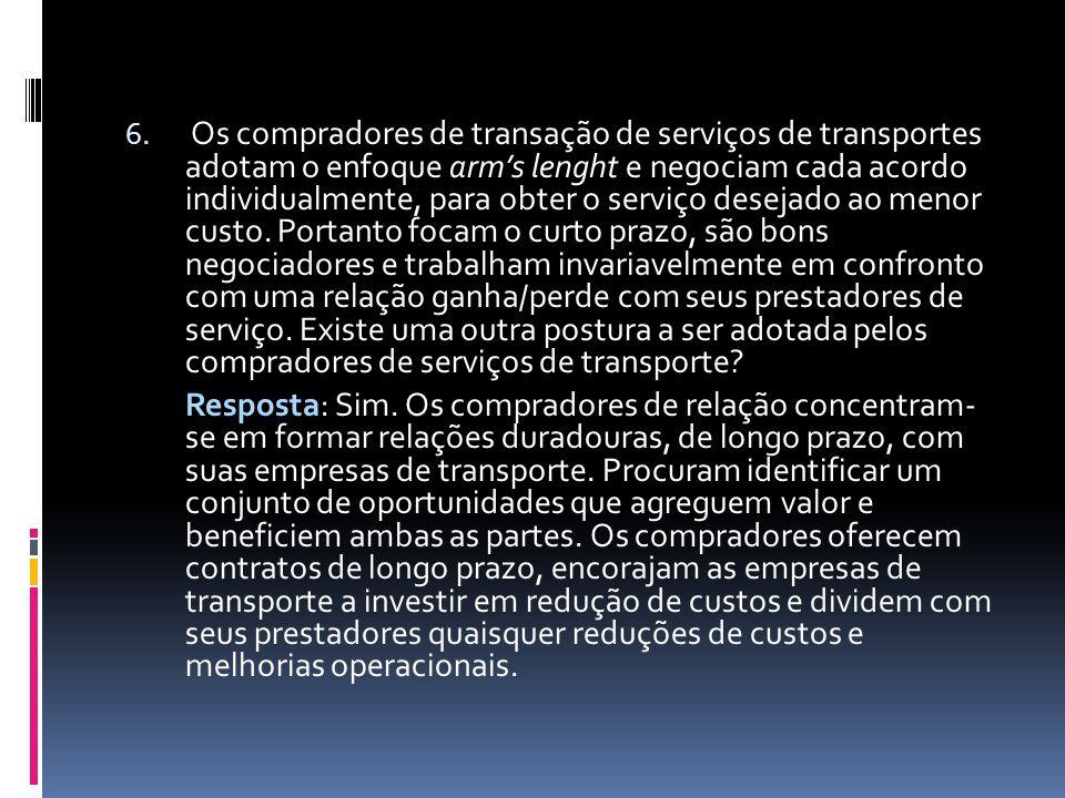 6. Os compradores de transação de serviços de transportes adotam o enfoque arms lenght e negociam cada acordo individualmente, para obter o serviço de