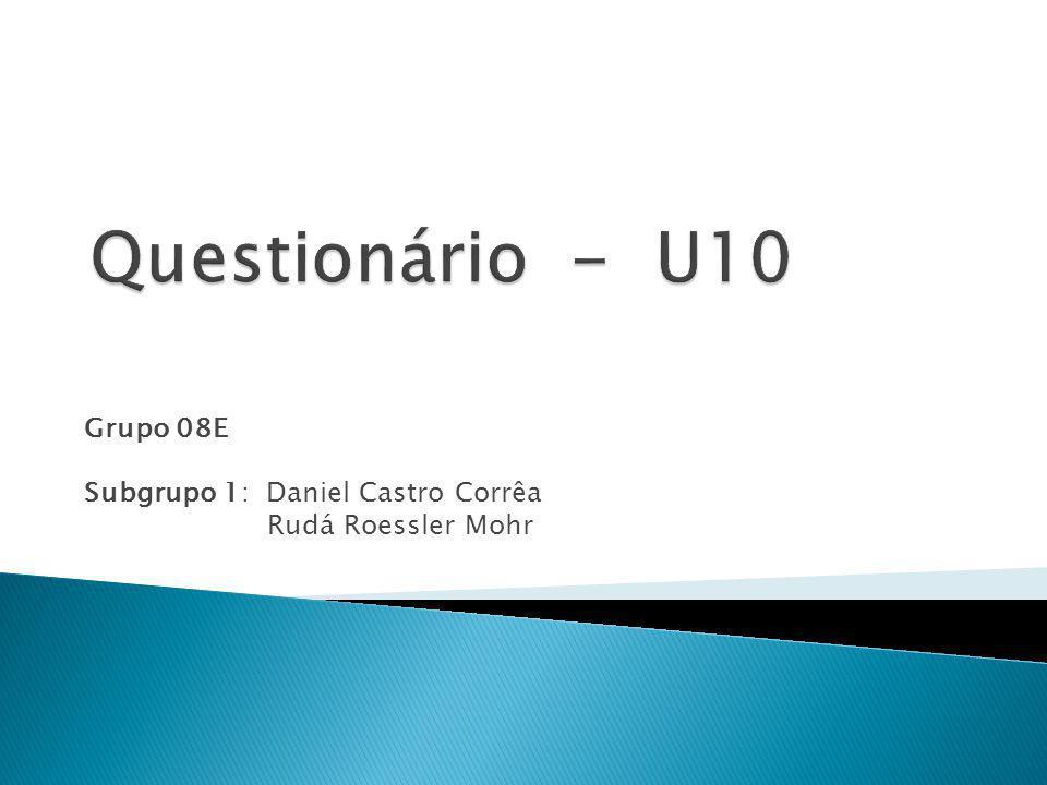Grupo 08E Subgrupo 1: Daniel Castro Corrêa Rudá Roessler Mohr