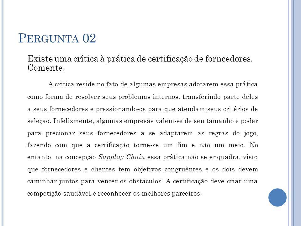 P ERGUNTA 02 Existe uma crítica à prática de certificação de forncedores.