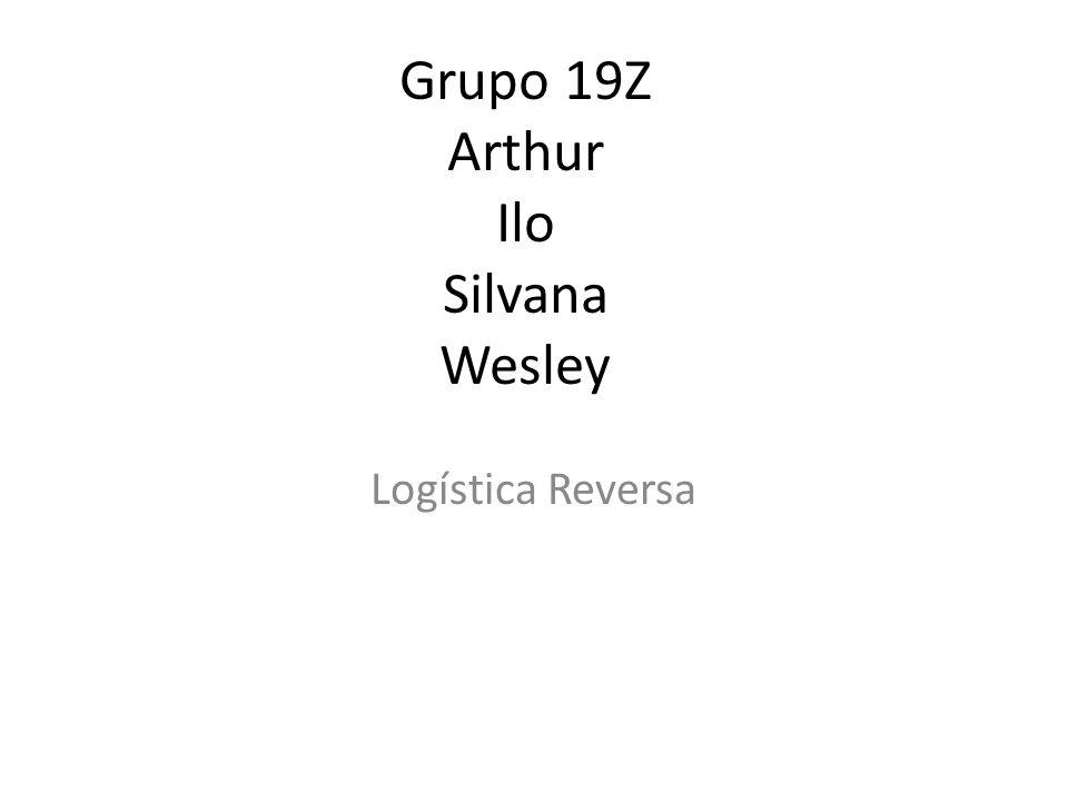 Grupo 19Z Arthur Ilo Silvana Wesley Logística Reversa