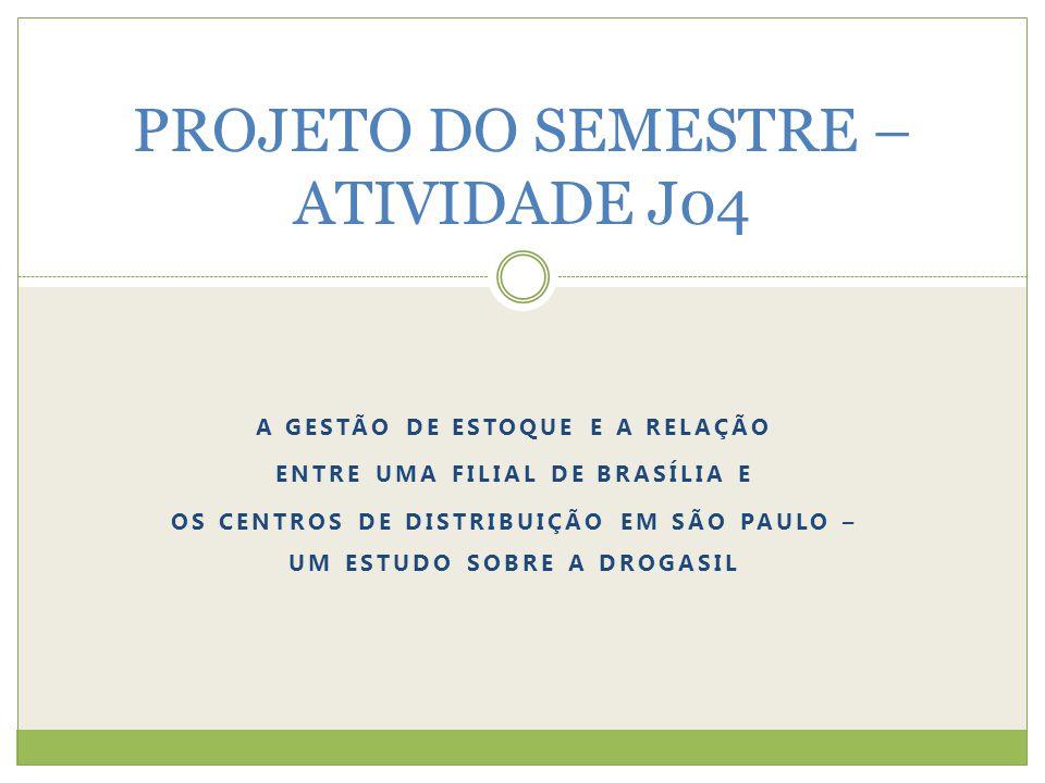 A GESTÃO DE ESTOQUE E A RELAÇÃO ENTRE UMA FILIAL DE BRASÍLIA E OS CENTROS DE DISTRIBUIÇÃO EM SÃO PAULO – UM ESTUDO SOBRE A DROGASIL PROJETO DO SEMESTR