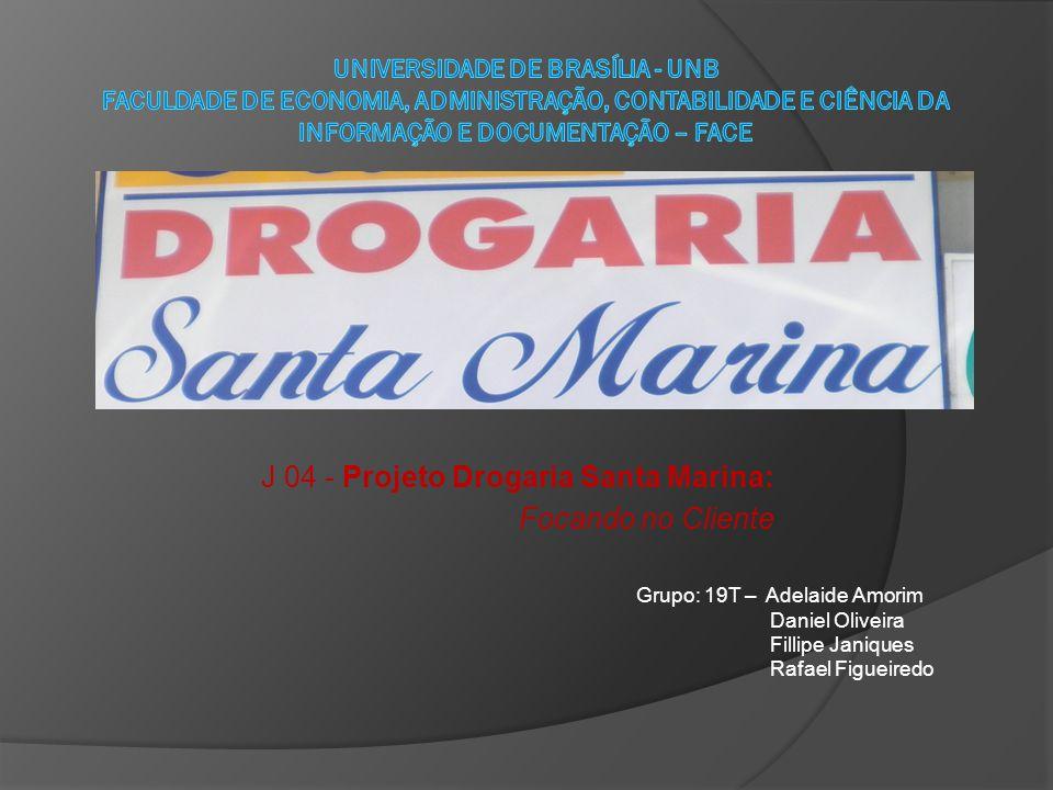 J 04 - Projeto Drogaria Santa Marina: Focando no Cliente Grupo: 19T – Adelaide Amorim Daniel Oliveira Fillipe Janiques Rafael Figueiredo