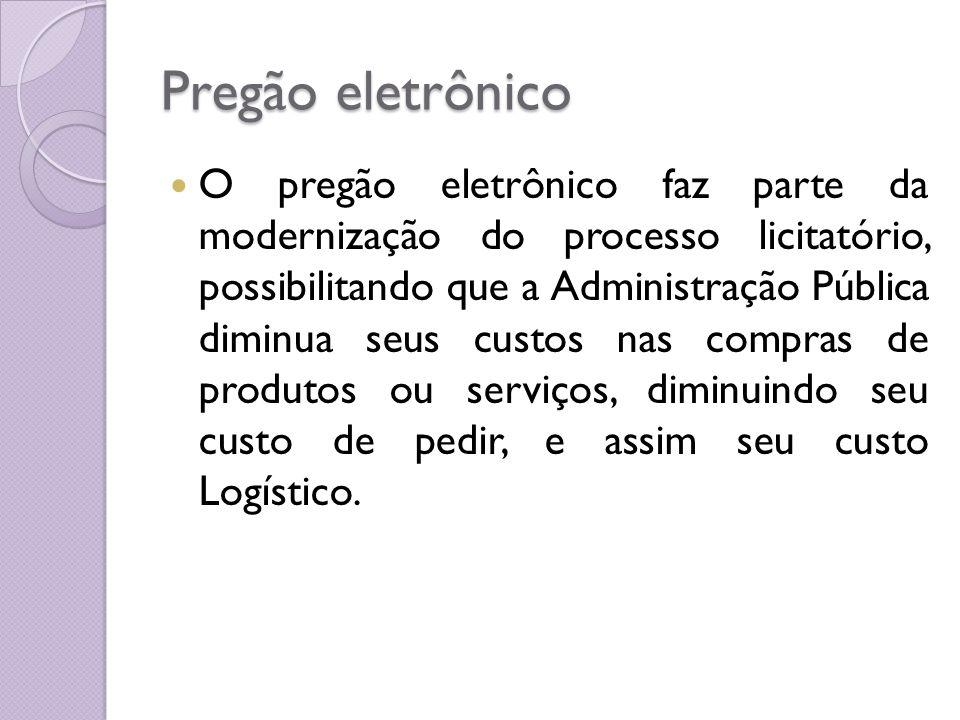 Pregão eletrônico O pregão eletrônico faz parte da modernização do processo licitatório, possibilitando que a Administração Pública diminua seus custo