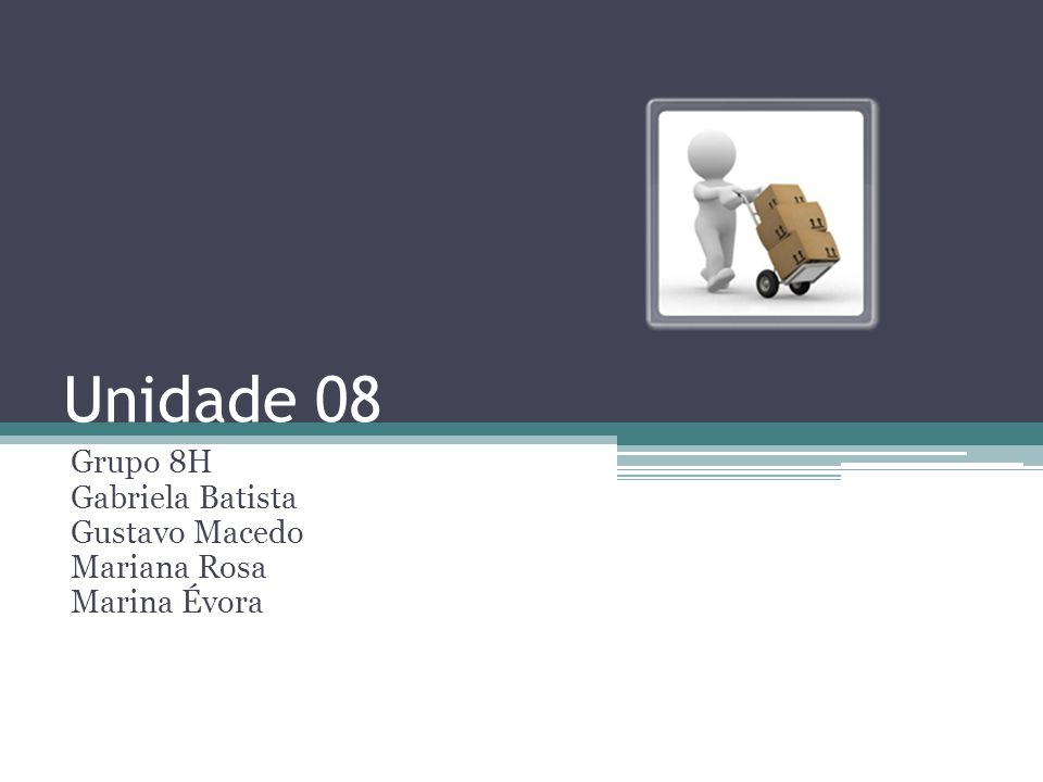 Unidade 08 Grupo 8H Gabriela Batista Gustavo Macedo Mariana Rosa Marina Évora