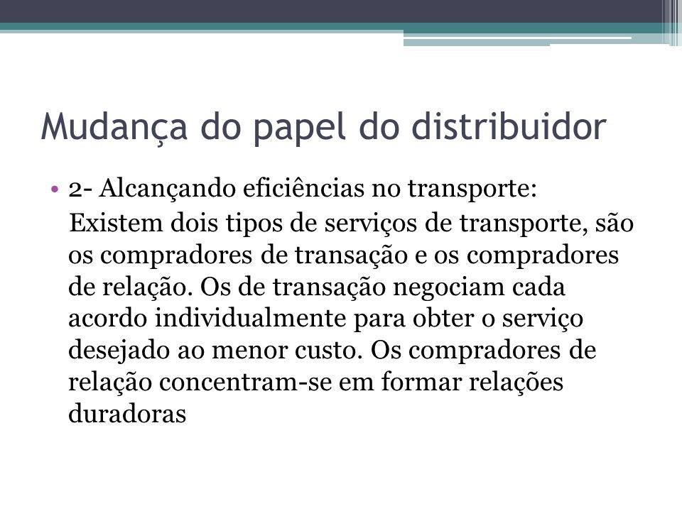 Mudança do papel do distribuidor 2- Alcançando eficiências no transporte: Existem dois tipos de serviços de transporte, são os compradores de transaçã