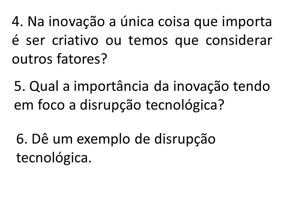 4.Na inovação a única coisa que importa é ser criativo ou temos que considerar outros fatores.