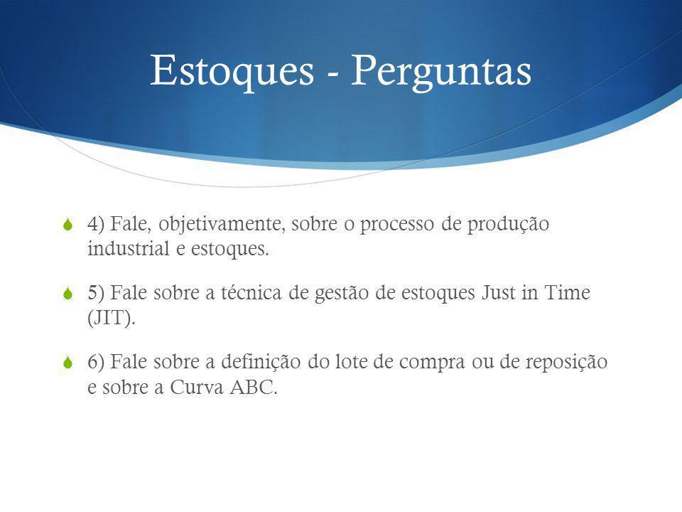 Estoques - Perguntas 4) Fale, objetivamente, sobre o processo de produção industrial e estoques. 5) Fale sobre a técnica de gestão de estoques Just in
