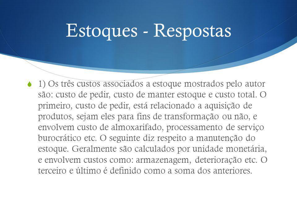 Estoques - Respostas 2) O autor divide os objetivos de estoque em dois: de custo e de nível de serviço.