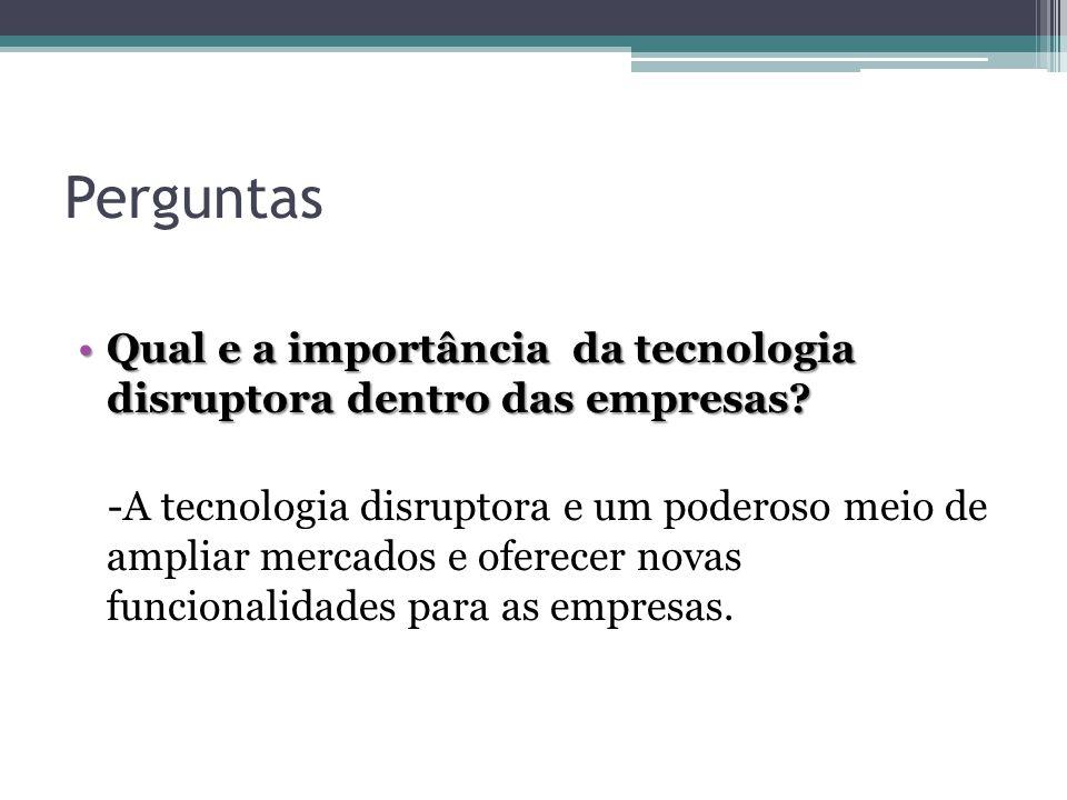 Perguntas Qual e a importância da tecnologia disruptora dentro das empresas?Qual e a importância da tecnologia disruptora dentro das empresas? -A tecn