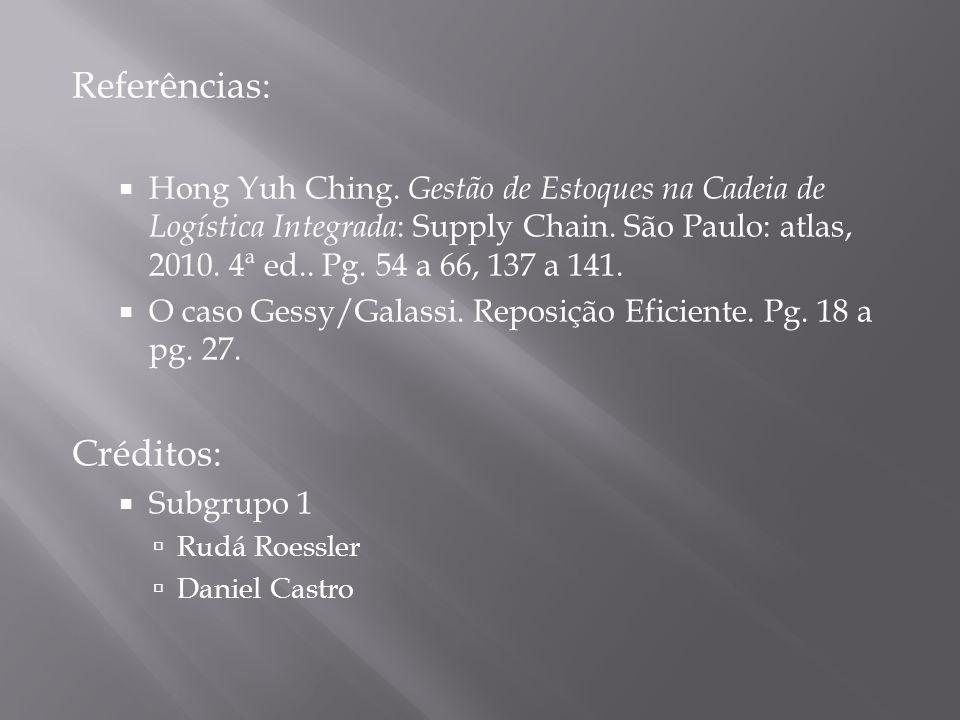Referências: Hong Yuh Ching. Gestão de Estoques na Cadeia de Logística Integrada : Supply Chain.
