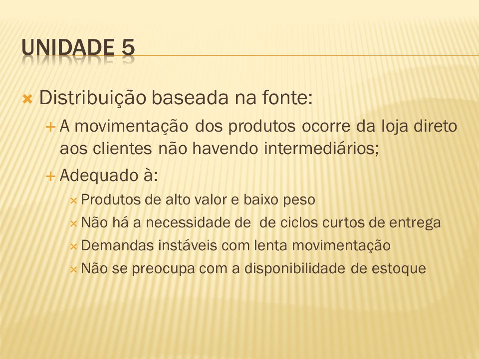 Distribuição baseada na fonte: A movimentação dos produtos ocorre da loja direto aos clientes não havendo intermediários; Adequado à: Produtos de alto