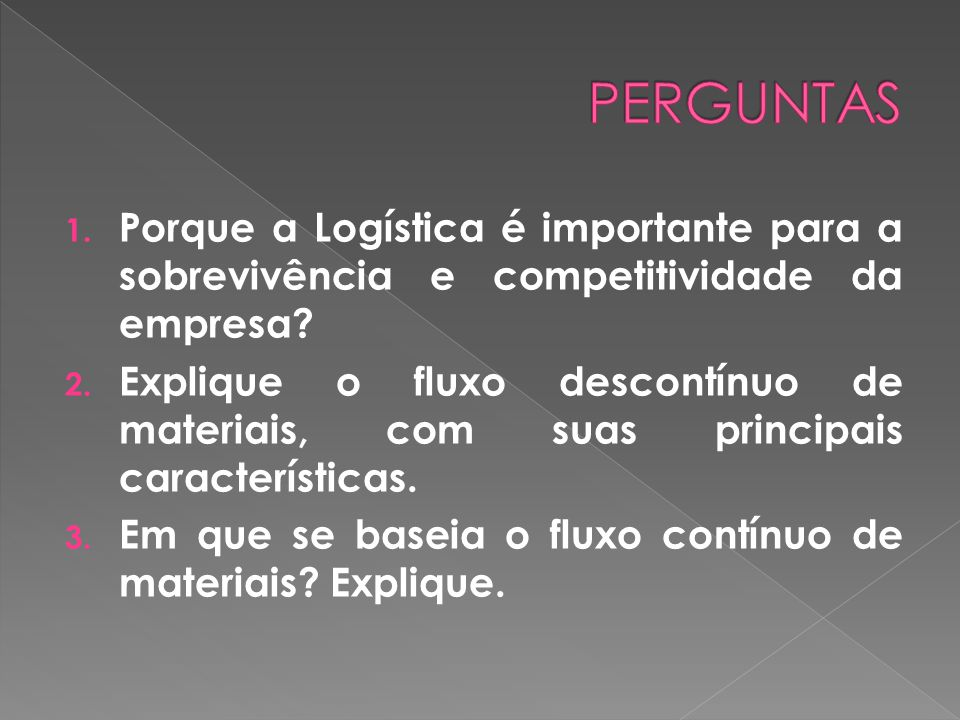 1. Porque a Logística é importante para a sobrevivência e competitividade da empresa? 2. Explique o fluxo descontínuo de materiais, com suas principai