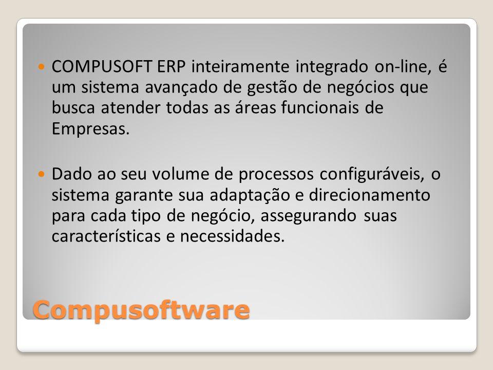 Compusoftware COMPUSOFT ERP inteiramente integrado on-line, é um sistema avançado de gestão de negócios que busca atender todas as áreas funcionais de Empresas.