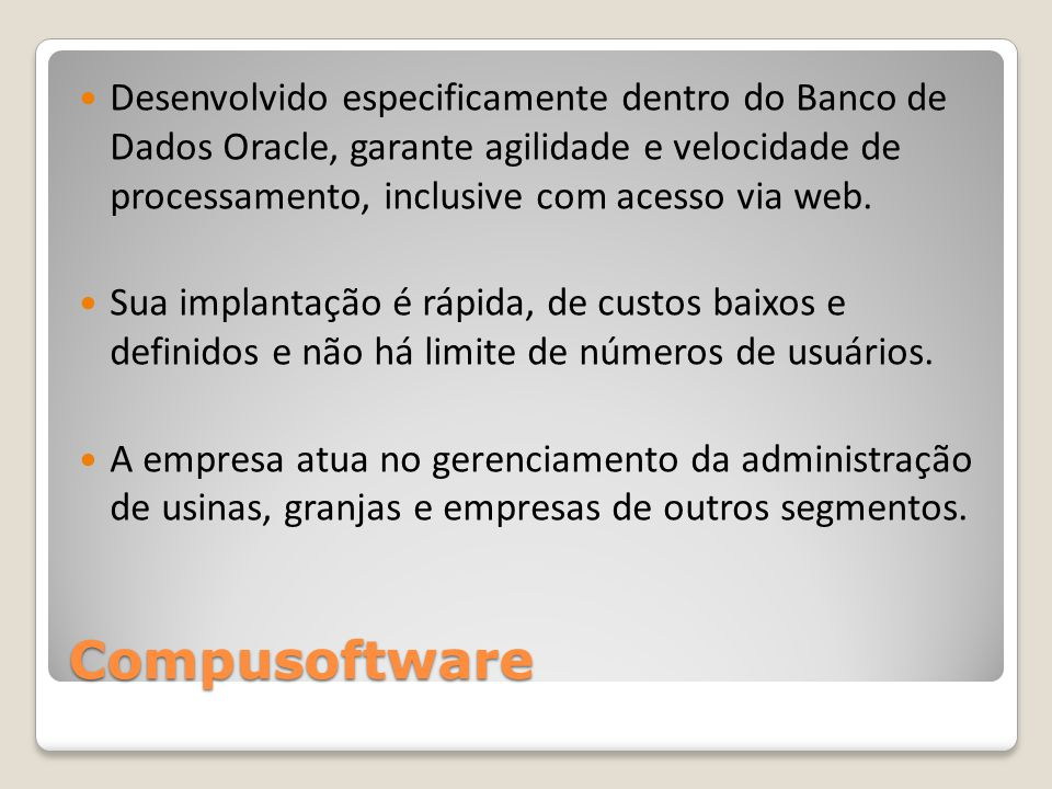 Desenvolvido especificamente dentro do Banco de Dados Oracle, garante agilidade e velocidade de processamento, inclusive com acesso via web.
