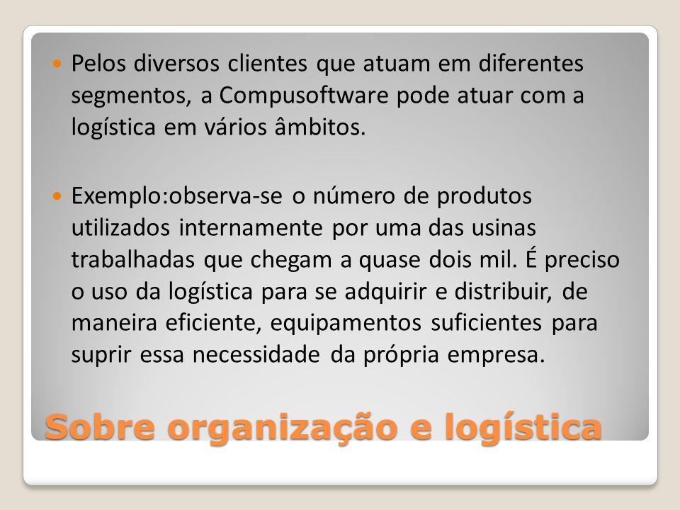 Sobre organização e logística Pelos diversos clientes que atuam em diferentes segmentos, a Compusoftware pode atuar com a logística em vários âmbitos.