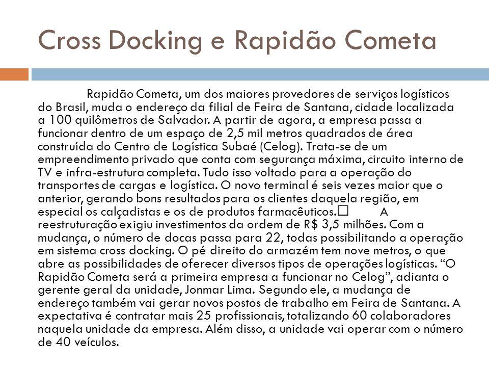 Cross Docking e Rapidão Cometa Rapidão Cometa, um dos maiores provedores de serviços logísticos do Brasil, muda o endereço da filial de Feira de Santa