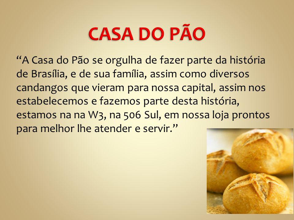 A Casa do Pão se orgulha de fazer parte da história de Brasília, e de sua família, assim como diversos candangos que vieram para nossa capital, assim