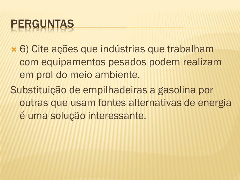 6) Cite ações que indústrias que trabalham com equipamentos pesados podem realizam em prol do meio ambiente.