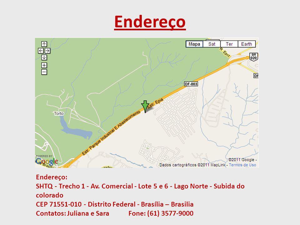 Endereço Endereço: SHTQ - Trecho 1 - Av. Comercial - Lote 5 e 6 - Lago Norte - Subida do colorado CEP 71551-010 - Distrito Federal - Brasília – Brasil