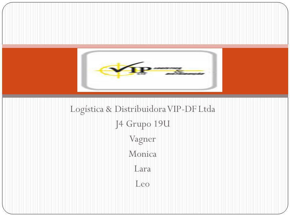 Logística & Distribuidora VIP-DF Ltda J4 Grupo 19U Vagner Monica Lara Leo