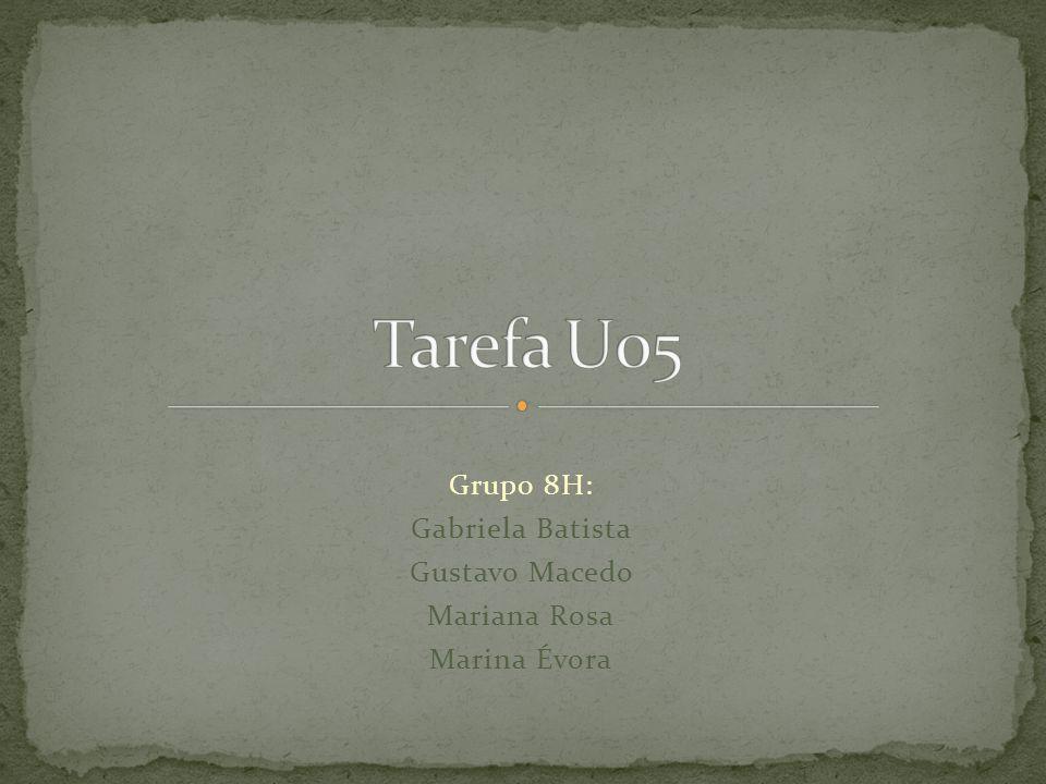 Grupo 8H: Gabriela Batista Gustavo Macedo Mariana Rosa Marina Évora